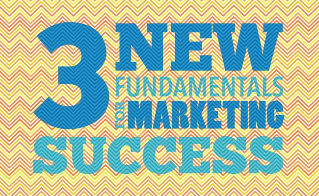 3 New Fundamentals of Marketing Success
