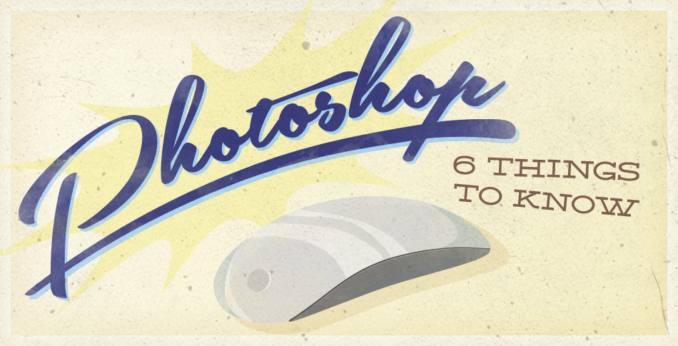 6-Things-to-Know-About-Photoshop