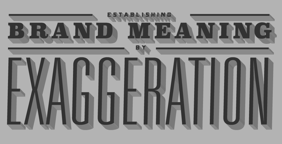 Establishing Brand Meaning by Exaggeration