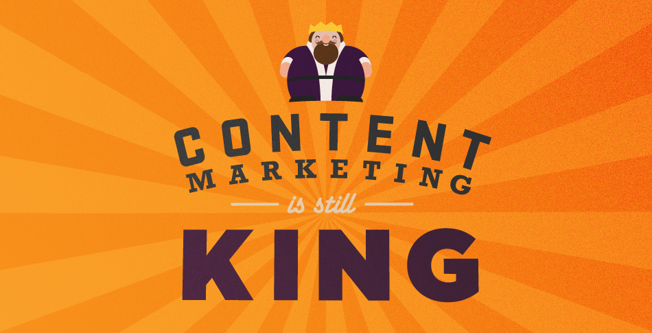 Why Content Marketing is Still King